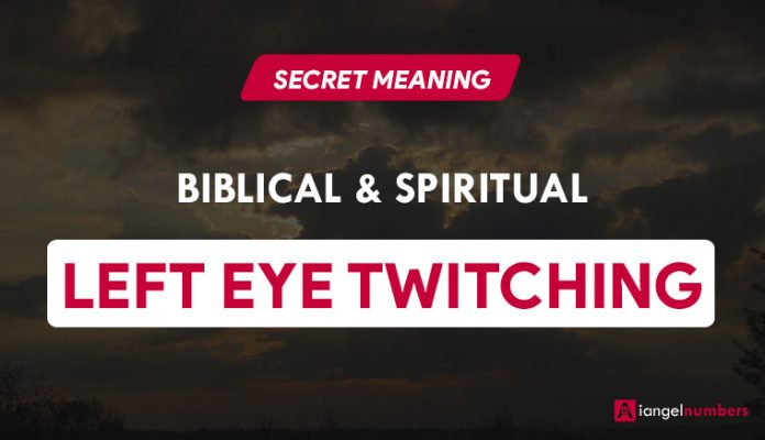 Left Eye Twitching Biblical & Spiritual Meaning & Superstition